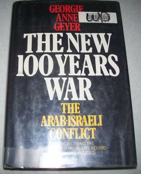 The New 100 Years War: The Arab-Israeli Conflict, Geyer, Georgie Anne