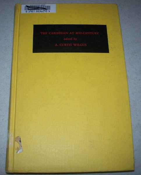 The Caribbean at Mid-Century (School of Inter-American Studies Series One Volume I), Wilgus, A. Curtis (ed.)