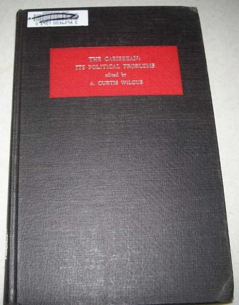 The Caribbean: Its Political Problems (School of Inter-American Studies Series One Volume VI), Wilgus, A. Curtis (ed.)