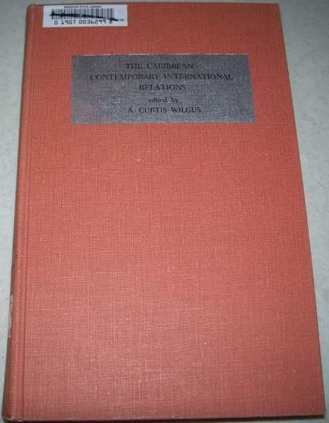 The Caribbean: Contemporary International Relations (School of Inter-American Studies Series One Volume VII), Wilgus, A. Curtis (ed.)