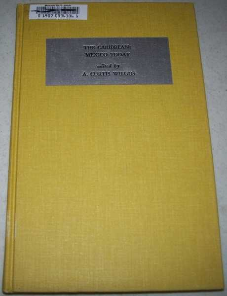 The Caribbean: Mexico Today (A Center for Latin American Studies Publication, Series One, Volume XIV), Wilgus, A. Curtis (ed.)