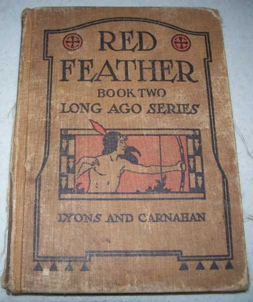 Red Feather's Adventures: A Book of Indian Life and Tales for Third and Fourth Grades (Long Ago Series Book II), Gifford, Jane Curtis and Payne, E. George
