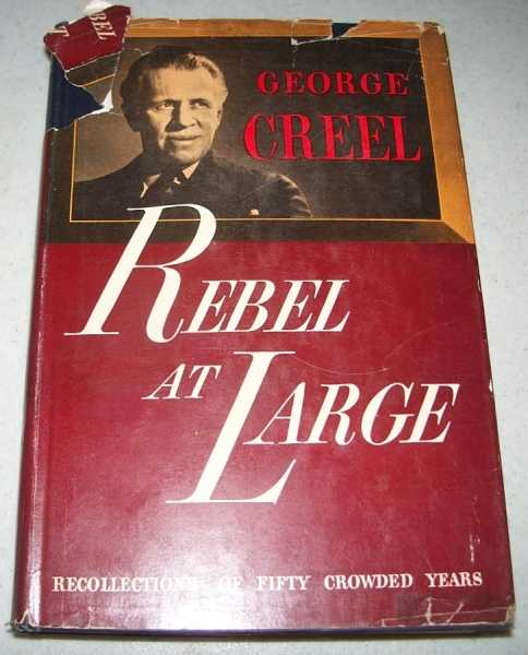 Rebel at Large: Recollections of Fifty Crowded Years, Creel, George