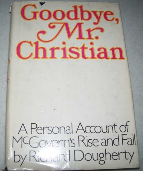Goodbye, Mr. Christian: A Personal Account of McGovern's Rise and Fall, Dougherty, Richard
