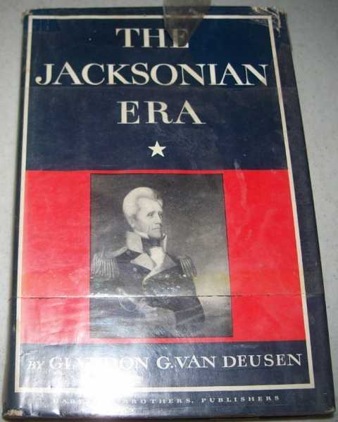 The Jacksonian Era 1828-1848, Van Deusen, Glyndon G.