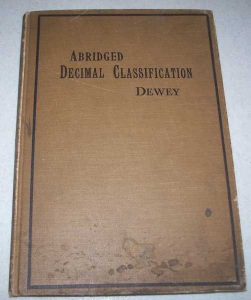 Abridged Decimal Classification and Relativ Index for Libraries, Clippings, Notes, Etc.; Edition 3 Revised, Dewey, Melvil
