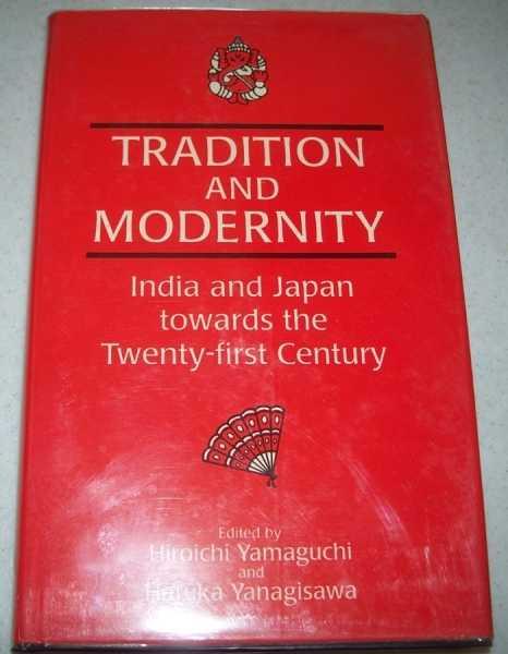 Tradition and Modernity: India and Japan Towards the Twenty First Century, Yamaguchi, Hiroichi and Yanagisawa, Haruka (ed.)