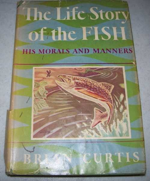 The Life Story of the Fish: His Morals and Manners, Curtis, Brian