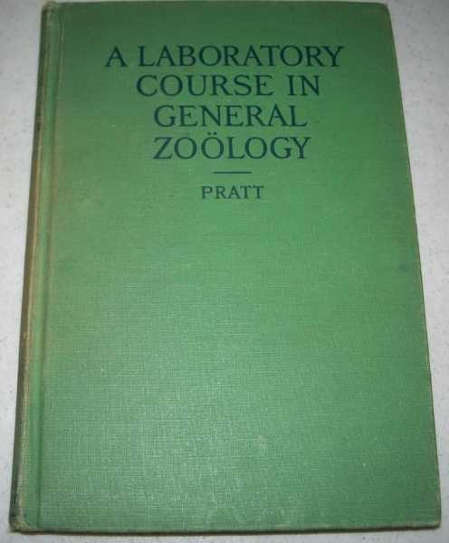 A Laboratory Course in General Zoology: A Guide to the Dissection and Comparative Study of Animals, Pratt, Henry Sherring