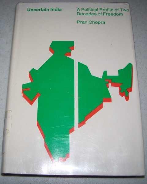 Uncertain India: A Political Profile of Two Decades of Freedom, Chopra, Pran