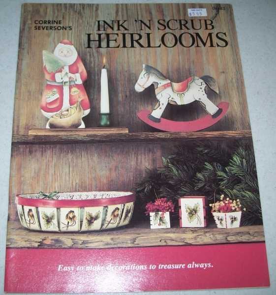 Ink 'n Scrub Heirlooms: Easy to Make Decorations to Treasure Always, Severson, Corrine