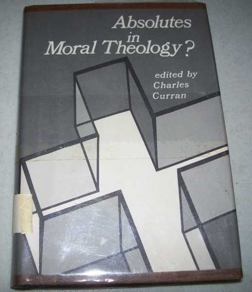 Absolutes in Moral Theology?, Curran, Charles E. (ed.)