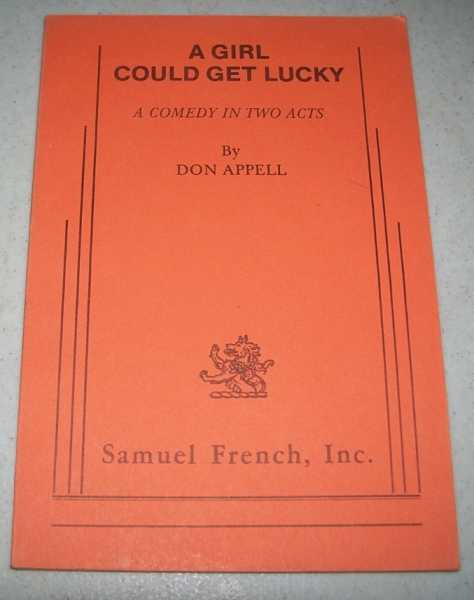 A Girl Could Get Lucky: A Comedy in Two Acts, Appell, Don
