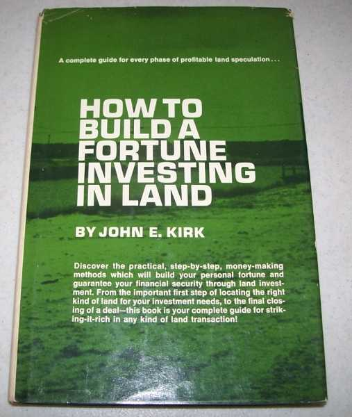 How to Build a Fortune Investing in Land, Kirk, John E.
