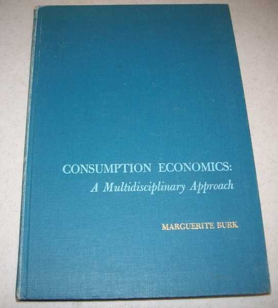 Consumption Economics: A Mutlidisciplinary Approach, Burk, Marguerite C.