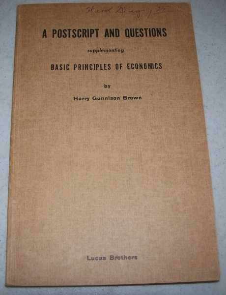 A Postscript and Questions Supplementing Basic Principles of Economics, Brown, Harry Gunnison