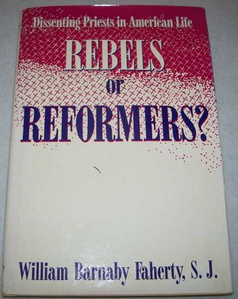 Dissenting Priests in American Life: Rebels or Reformers?, Faherty, William Barnaby
