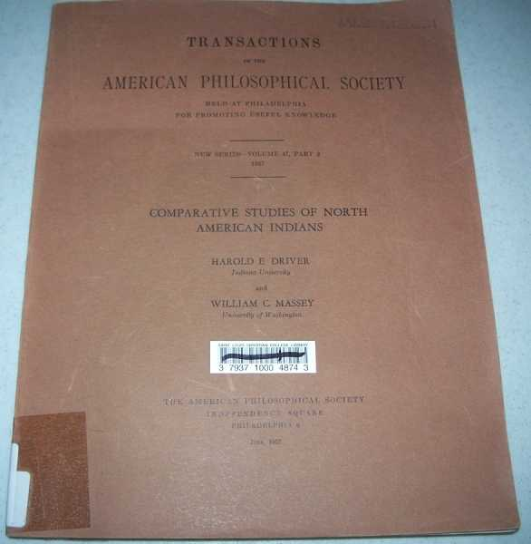 Comparative Studies of North American Indians (Transactions of the American Philosophical Society New Series, Volume 47, Part 2, 1957), Driver, Harold E. and Massey, William C.