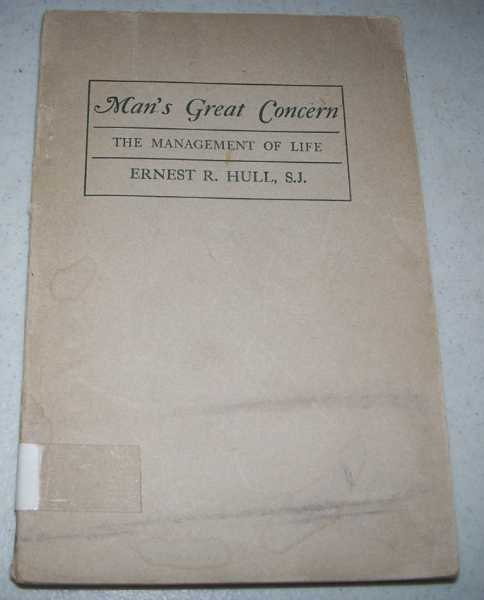 Man's Great Concern: The Management of Life, Hull, Ernest R.