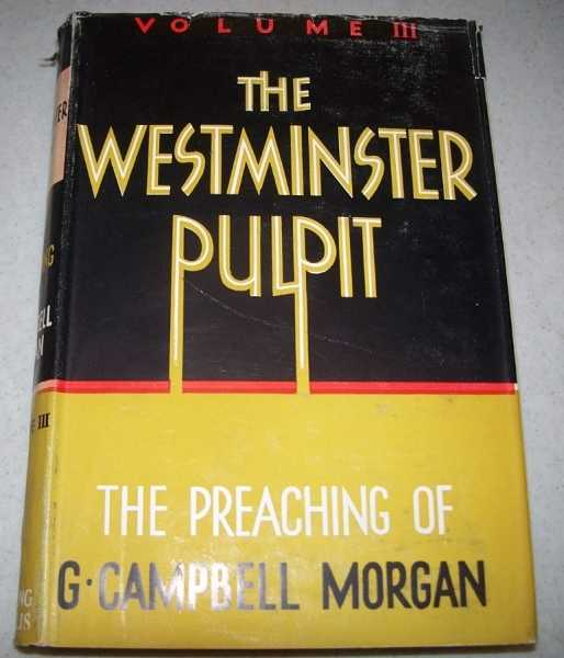 The Westminster Pulpit: The Preaching of G. Campbell Morgan Volume III, Morgan, G. Campbell