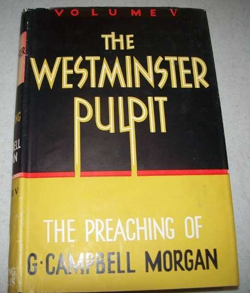 The Westminster Pulpit: The Preaching of G. Campbell Morgan Volume V, Morgan, G. Campbell