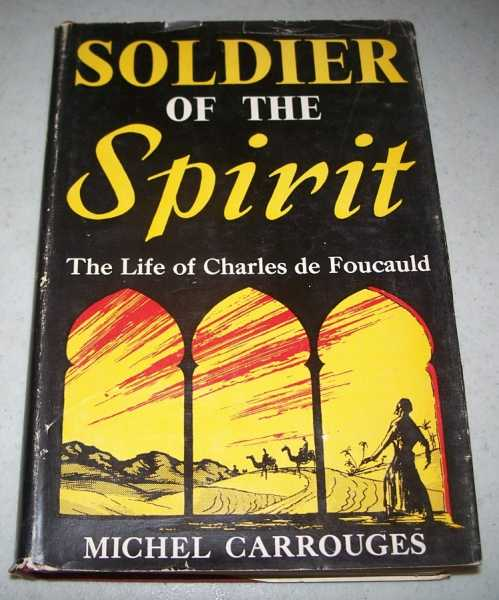 Soldier of the Spirit: The Life of Charles de Foucauld, Carrouges, Michel