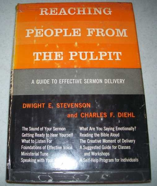 Reaching People from the Pulpit: A Guide to Effective Sermon Delivery, Stevenson, Dwight E. and Diehl, Charles F.