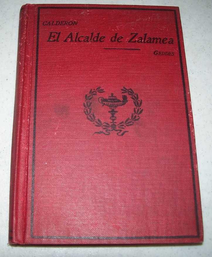 El Alcalde de Zalamea: Comedia en Tres Jornadas y en Verso (Heath's Modern Language Series), de la Barca, Calderon; Geddes, James (intro)