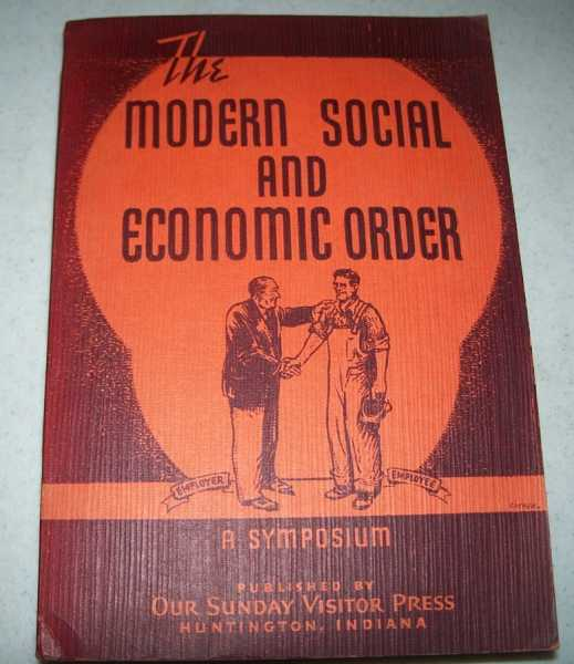 The Modern Social and Economic Order: A Symposium Specially Written for Our Sunday Visitor, N/A