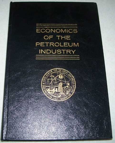 Economics of the Petroleum Industry 1: New Ideas, New Methods, New Developments (International Oil and Gas Educational Center, the Southwestern Legal Foundation), N/A
