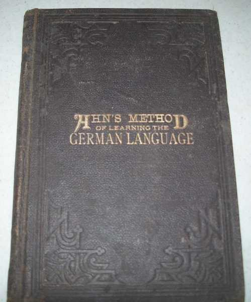 A New Practical and Easy Method of Learning the German Language, First and Second Course, Ahn, F.