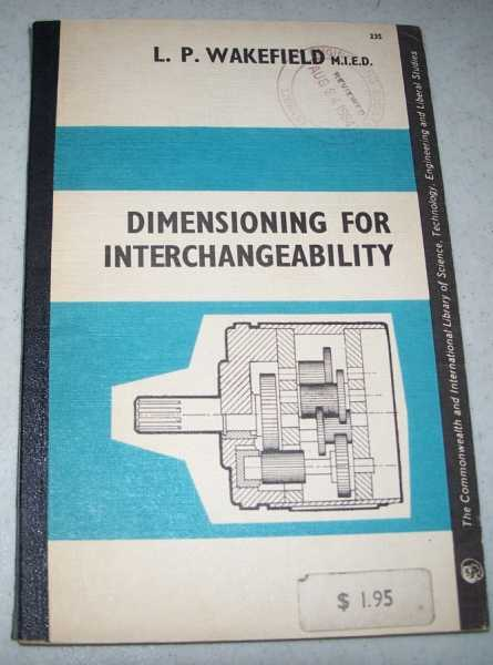 Dimensioning for Interchangeability (The Commonwealth and International Library of Science, Technology, Engineering and Liberal Studies, Mechanical Engineering Division Volume 4), Wakefield, L.P.