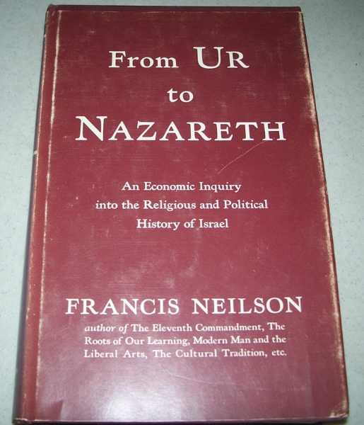 From Ur to Nazareth: An Economic Inquiry into the Religious and Political History of Israel, Neilson, Francis