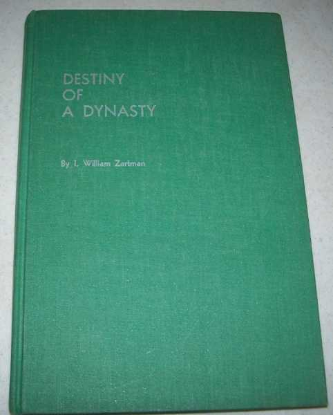 Destiny of a Dynasty: The Search for Institutions in Morocco's Developing Society, Zartman, I. William