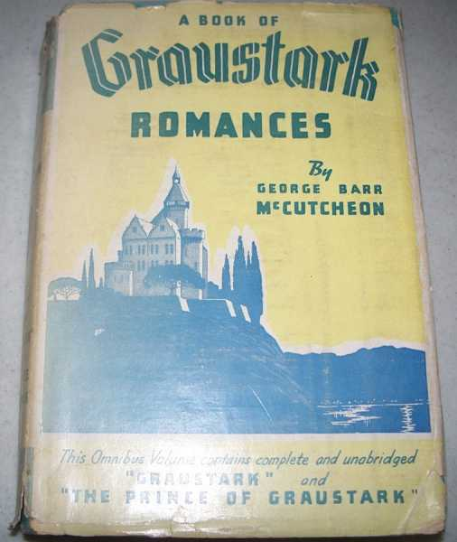 A Book of Graustark Romances: Graustark/The Prince of Graustark, McCutcheon, George Barr