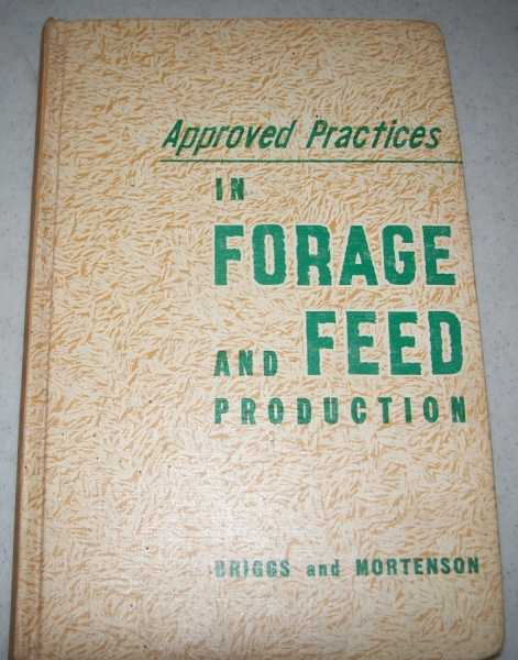 Approved Practices in Forage and Feed Production, Briggs, Geo. M.; Mortenson, W.P. (ed.)