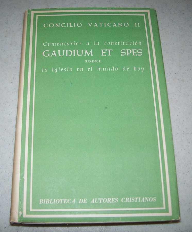 Comentarios a la Constitucion Gaudium et Spes Sobre la Iglesia en el Mundo Actual (Concilio Vaticano II), Capelo, M.; Cirarda, J.M.; Gonzalez, Moralejo; Guix, J.M.; Martin-Artajo, A.; Perena, L.; Rodriguez, F.; Sanchez Aizcorbe, C.; Santamaria, C.; Setien, J.M.; Sigmond, R.; Zalba, M.