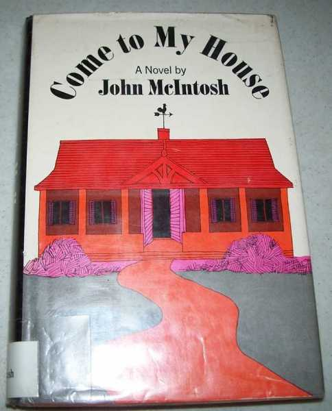 Come to My House: A Novel, McIntosh, John