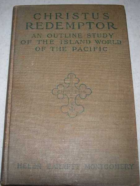 Christus Redemptor: An Outline Study of the Island World of the Pacific, Montgomery, Helen Barrett