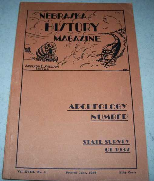 Nebraska History Magazine October-December 1937, Volume XVIII, Number 4 (Archeology Number State Survey of 1937), Sheldon, Addison E. (ed.); Hill, A.T. and Cooper, Paul