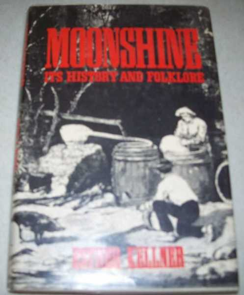 Moonshine: Its History and Folklore, Kellner, Esther