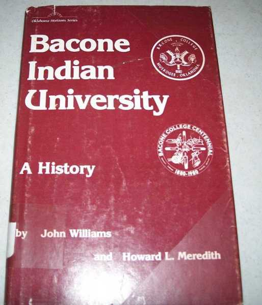 Bacone Indian University: A History, William, John L. and Meredith, Howard L.