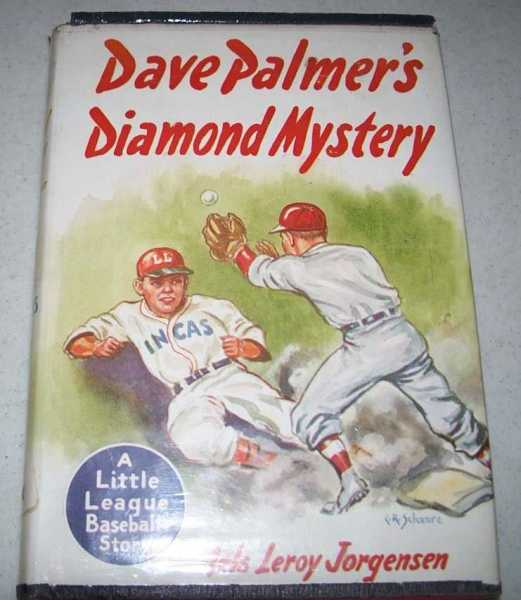Dave Palmer's Diamond Mystery: A Tale of the Little League, Jorgensen, Nels Leroy
