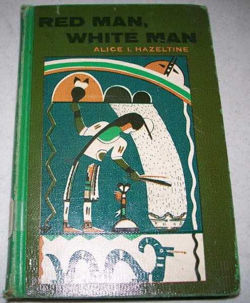 Red Man, White Man: Legends, Tales and True Accounts of the American Indians, Hazeltine, Alice I.