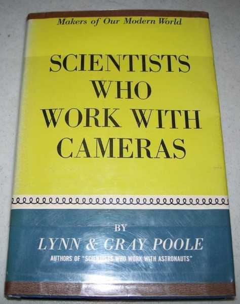 Scientists Who Work With Cameras (Makers of Our Modern World), Poole, Lynn and Gray