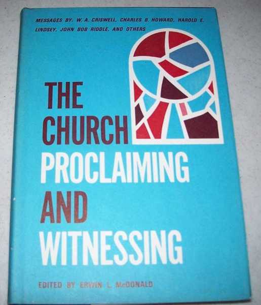 The Church Proclaiming and Witnessing, McDonald, Edwin L. (ed.); Criswell, W.A.; Howard, Charles B.; Lindsey, Harold E.; Riddle, John Bob; Others