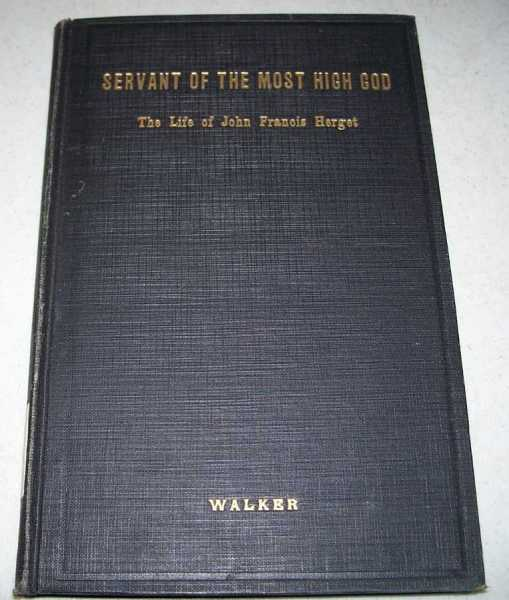 Servant of the Most High God: The Life of John Francis Herget, Walker, Franklin Trenaby; Walker, Anna Lansdell