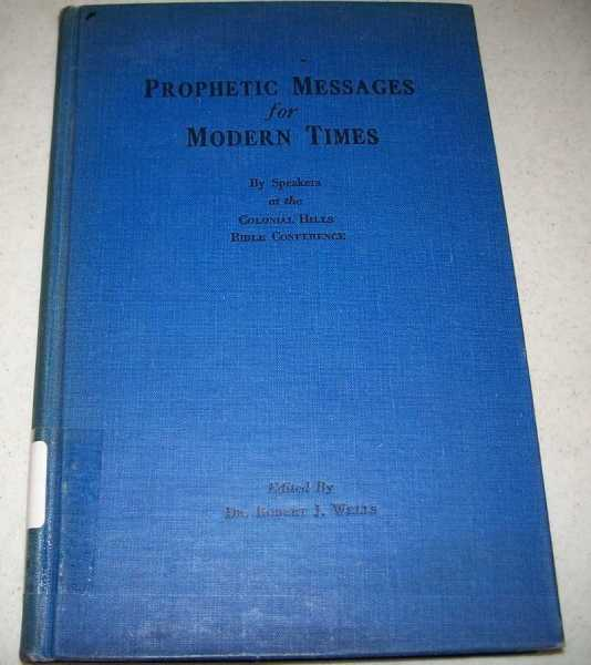 Prophetic Messages for Modern Times by Speakers at the Colonial Hills Bible Conference Conducted in the Colonial Hills Baptist Church, Atlanta, Georgia, March 1944, Wells, Robert J. (ed.)