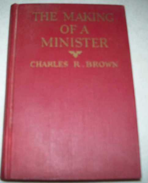 The Making of a Minister, Brown, Charles Reynolds