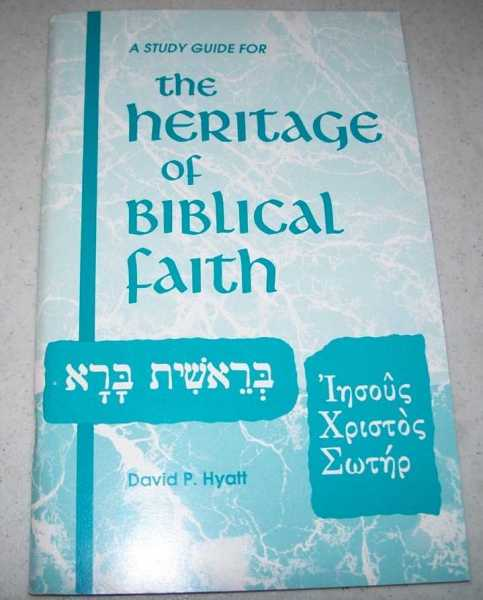 A Study Guide for the Heritage of Biblical Faith, Hyatt, David P.